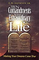 Ten Commandments to an Extraordinary Life: Making Your Dreams Come True