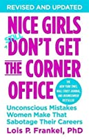 Nice Girls Don't Get the Corner Office: Unconscious Mistakes Women Make That Sabotage Their Careers (A NICE GIRLS Book)