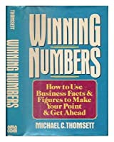 Winning Numbers: How to Use Business Facts and Figures to Make Your Point and Get Ahead