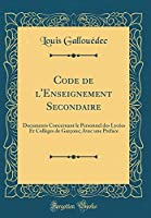 Code de l'Enseignement Secondaire: Documents Concernant Le Personnel Des Lycées Et Collèges de Garçons; Avec Une Préface (Classic Reprint)