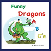 Funny Dragons ABC's: An Alphabet Book: For Kids Ages 0-5 (Babies, Toddlers and Preschool)