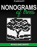 Nonograms of Trees: Exclusive and High-Quality Puzzles (Japanese Crossword / Nonogram / Griddlers / Picross / Hanjie Logic Puzzles)