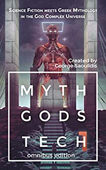 Myth Gods Tech 1 - Omnibus Edition: Science Fiction Meets Greek Mythology In The God Complex Universe by [Saoulidis, George]