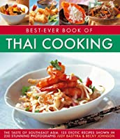Best-Ever Book of Thai Cooking: The Taste of South-East Asia: 125 Exotic Recipes Shown in 250 Stunning Photographs