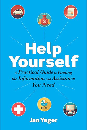 Help Yourself: A Practical Guide to Finding the Information and Assistance You Need