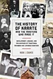 The History of Karate and the Masters Who Made It: Development, Lineages, and Philosophies of Traditional Okinawan and Japanese Karate-do