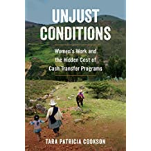 Unjust Conditions: Women's Work and the Hidden Cost of Cash Transfer Programs
