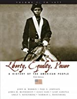 Liberty, Equality, Power: A History of the American People: To 1877