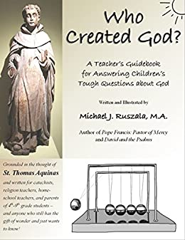 Who Created God?: A Teacher's Guidebook for Answering Children's Tough Questions about God by [Ruszala, Michael J]