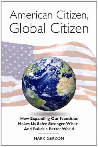 Download American Citizen, Global Citizen: How Expanding Our Identities Makes Us Safer, Stronger, Wiser - and Builds a Better World 098409301X