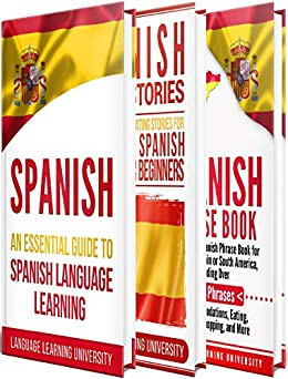 Spanish: Learn Spanish For Beginners Including Spanish Grammar, Spanish Short Stories and 1000+ Spanish Phrases by [University, Language Learning]