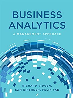 Business Analytics: A Management Approach by [Vidgen, Richard, Kirshner, Sam, Tan, Felix]