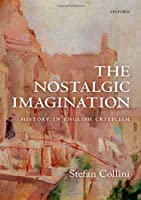 The Nostalgic Imagination: History in English Criticism: The Ford Lectures 2017
