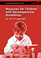 Measures for Children with Developmental Disability: An ICF-CY Approach (Clinics in Developmental Medicine)