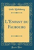 L'Enfant Du Faubourg (Classic Reprint)