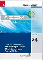 The Modeling of Acoustic Fluidic Sensors Using Spectral Methods: Schriftenreihe Advances in Mechatronics, Band 24