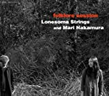 Lonesome Strings & Mari Na - Folklore Session [Japan CD] MDCL-1515 by Lonesome Strings & Mari Na (2011-06-01)