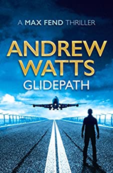 Glidepath (Max Fend Book 1) by [Watts, Andrew]