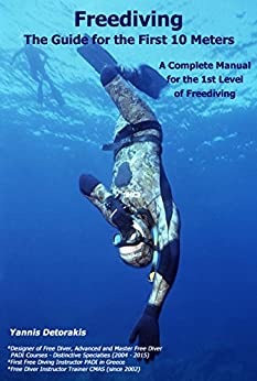 Freediving: The Guide for the First 10 Meters: A Complete Manual for the 1st Level of Freediving by [Detorakis, Yannis]