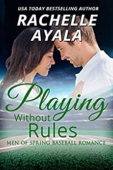Playing Without Rules (Men of Spring Baseball Book 1) by [Ayala, Rachelle]