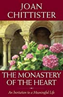 The Monastery of the Heart: An Invitation to a Meaningful Life by Joan Chittister(2012-08-01)