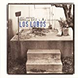 Los Lobos / Just Another Band From East L.A.: A Collection
