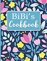 Bibi's Cookbook: Create Your Own Recipe Book, Empty Blank Lined Journal for Sharing  Your Favorite  Recipes, Personalized Gift, Spring Botanical Flowers