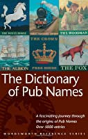 The Dictionary of Pub Names (Wordsworth Reference)