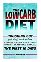 The Low-carb Diet (Toughing Out the First 10 Days)