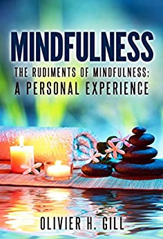 MINDFULNESS: The Rudiments of Mindfulness: A Personal Experience by [Gill, Olivier]