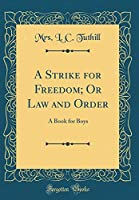 A Strike for Freedom; Or Law and Order: A Book for Boys (Classic Reprint)