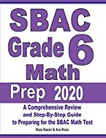 SBAC Grade 6 Math Prep 2020: A Comprehensive Review and Step-By-Step Guide to Preparing for the SBAC Math Test