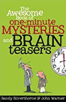 The Awesome Book of One-Minute Mysteries and Brain Teasers by Sandy Silverthorne John Warner(2013-02-01)