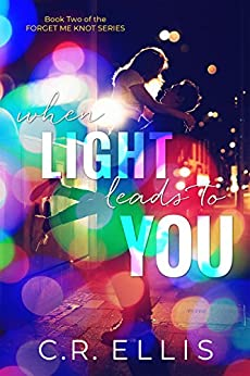 When Light Leads to You (Forget Me Knot Series Book 2) by [Ellis, C.R.]