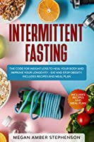 Intermittent Fasting: The Code of Weight Loss to Heal Your Body and Improve Your Longevity – Eat and Stop Obesity. Includes Recipes and Meal Plan.