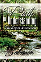 The Path to Understanding: The Key to Awareness