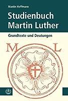 Studienbuch Martin Luther: Grundtexte Und Deutungen