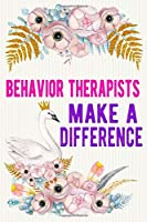 Behavior Therapists Make A Difference: Behavior Therapist Notebook / Journal / Diary,Notebook 6x9 dimension|120pages|College Ruled,Behavior Therapist Gift