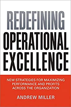 Redefining Operational Excellence: New Strategies for Maximixing Perforamnce and Profits Across the Organization by [Miller, Andrew]