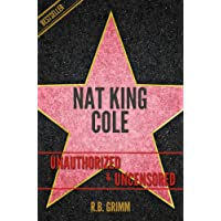 Nat King Cole Unauthorized & Uncensored (All Ages Deluxe Edition with Videos): Unauthorized & Uncensored (All Ages Deluxe Edition with Videos) (English Edition)