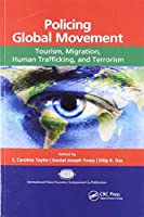 Policing Global Movement: Tourism, Migration, Human Trafficking, and Terrorism (International Police Executive Symposium Co-Publications)