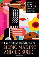 The Oxford Handbook of Music Making and Leisure (Oxford Handbooks)