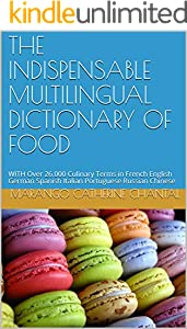 THE INDISPENSABLE MULTILINGUAL DICTIONARY OF FOOD: WITH Over 26.000 Culinary Terms in  French English German Spanish Italian Portuguese Russian  Chinese (English Edition)