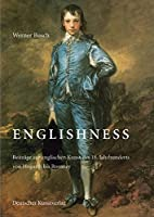 Englishness. Beitraege zur englischen Kunst des 18. Jahrhunderts von Hogarth bis Romney: Festschrift fuer Werner Busch