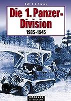 Die 1. Panzerdivision 1935-1945: Aufstellung, Bewaffnung, Einsaetze, Maenner
