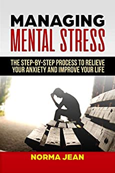 Managing Mental Stress: The Step-By-Step Process To Relieve Your Anxiety and Improve Your Life (Master Yourself Book 2) by [Jean, Norma]