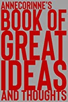 Annecorinne's Book of Great Ideas and Thoughts: 150 Page Dotted Grid and individually numbered page Notebook with Colour Softcover design. Book format:  6 x 9 in
