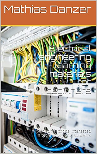 Electrical engineering - learning materials for beginners: designed for those interested in technology and students (Basics Book 1) (English Edition)