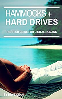 Hammocks and Hard Drives: The Tech Guide for Digital Nomads by [Dean, Dave]
