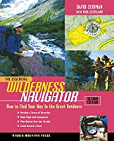 The Essential Wilderness Navigator: How to Find Your Way in the Great Outdoors, Second Edition (The Essential Series)